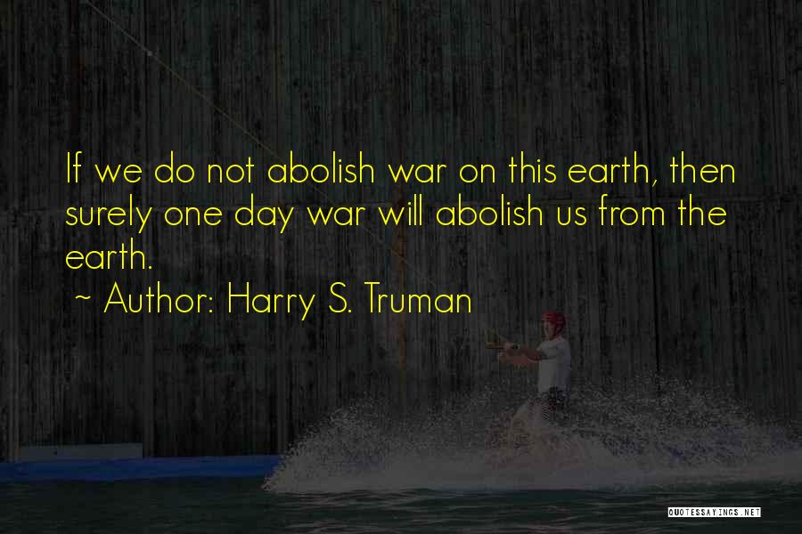 The Earth Day Quotes By Harry S. Truman