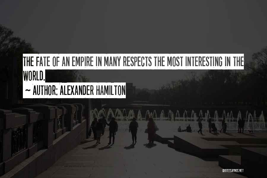 The Empire Quotes By Alexander Hamilton