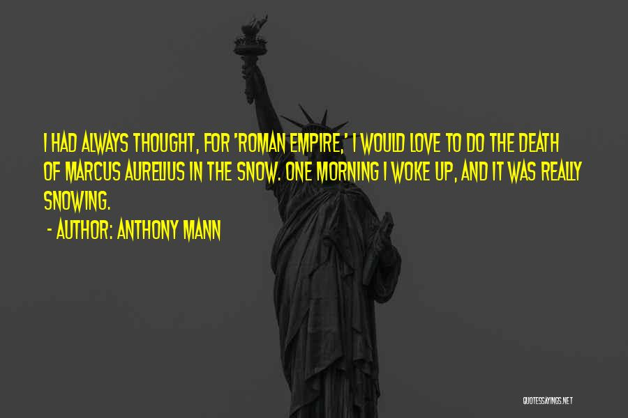 The Empire Quotes By Anthony Mann