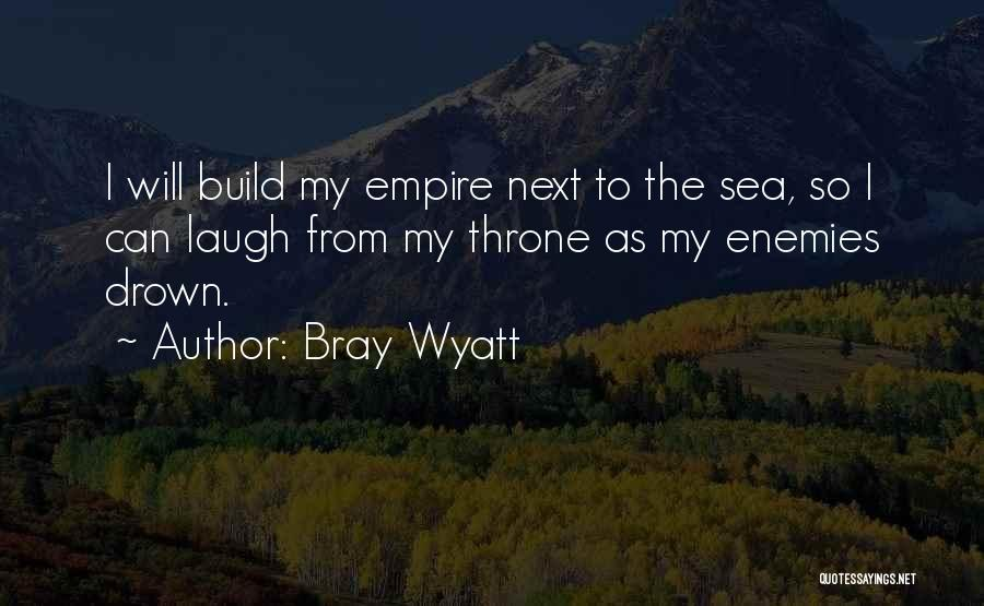 The Empire Quotes By Bray Wyatt