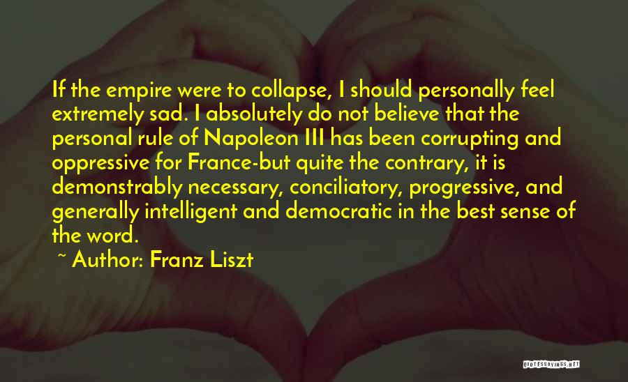 The Empire Quotes By Franz Liszt