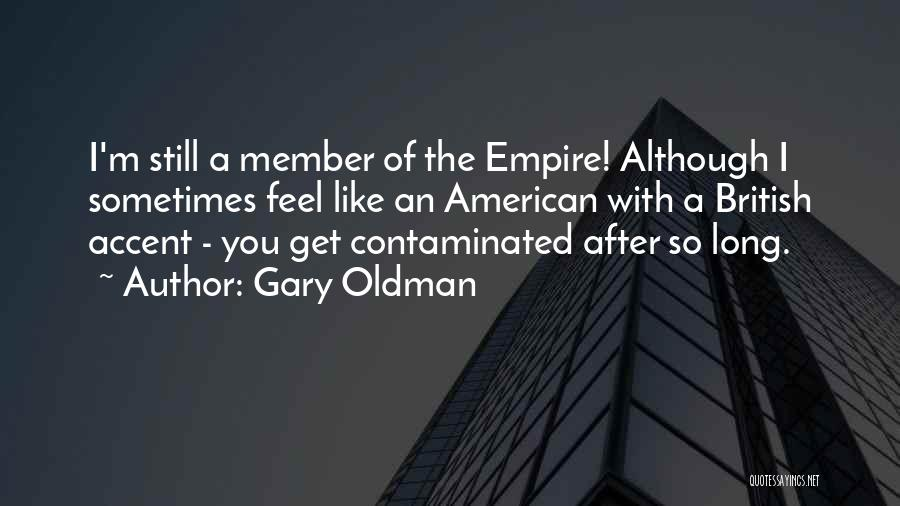 The Empire Quotes By Gary Oldman