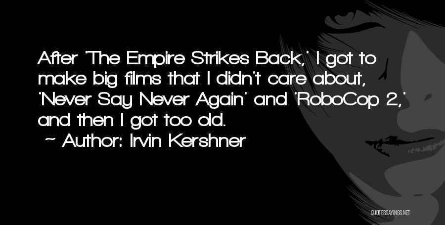 The Empire Quotes By Irvin Kershner
