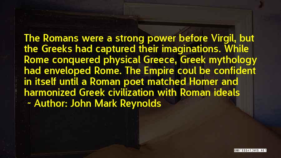 The Empire Quotes By John Mark Reynolds