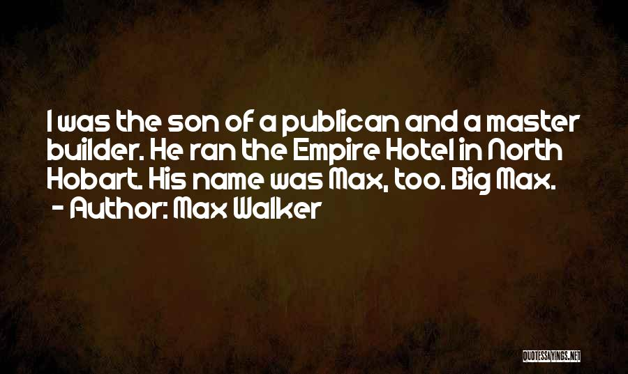 The Empire Quotes By Max Walker