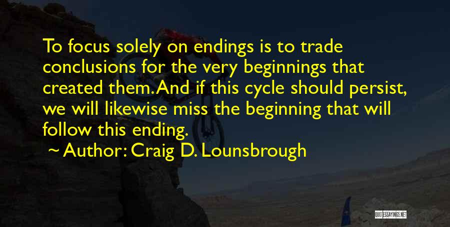 The End And New Beginning Quotes By Craig D. Lounsbrough