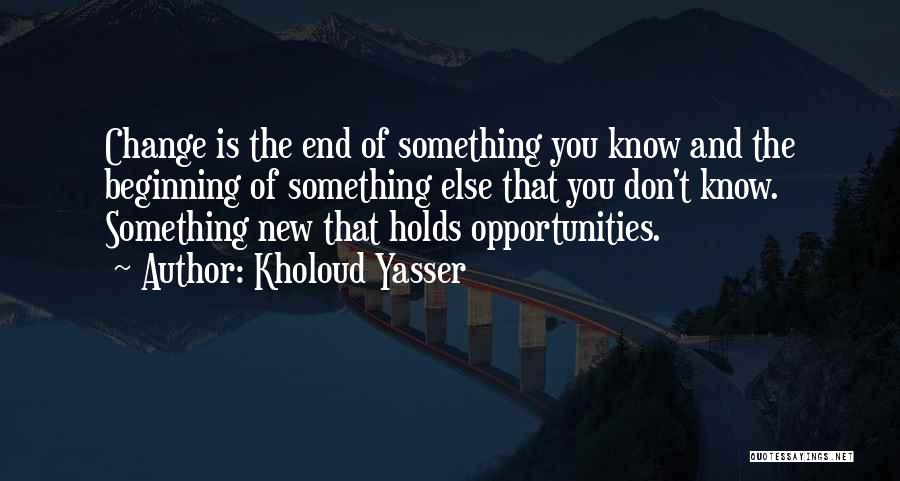The End And New Beginning Quotes By Kholoud Yasser