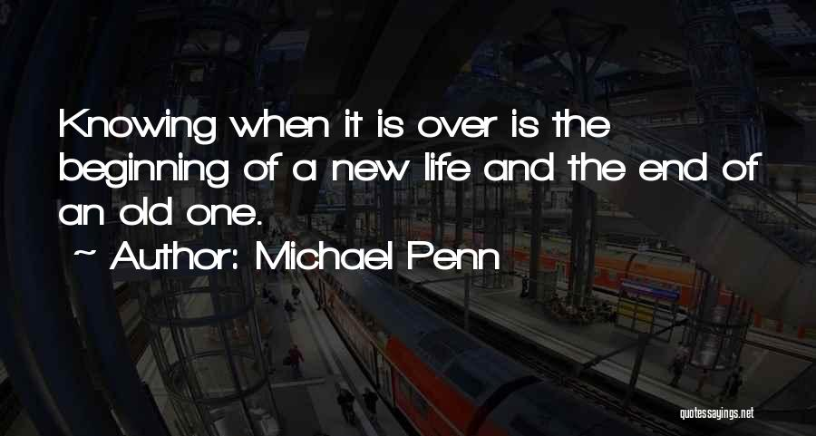 The End And New Beginning Quotes By Michael Penn