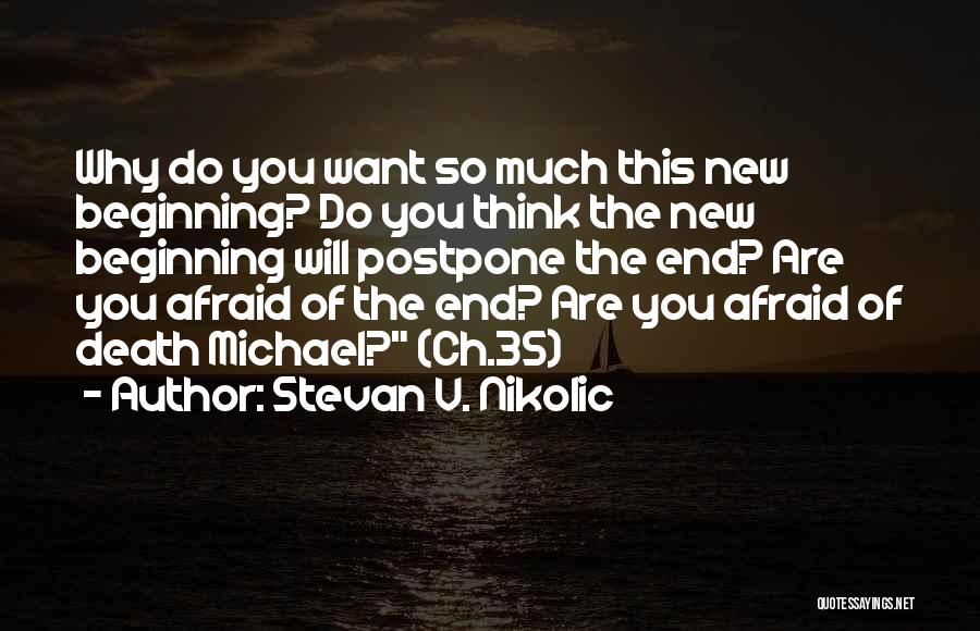 The End And New Beginning Quotes By Stevan V. Nikolic