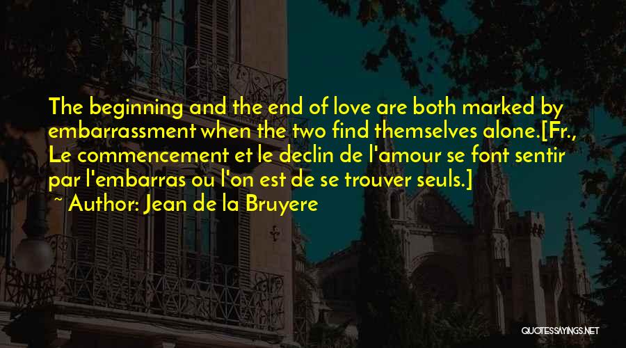 The End Beginning Quotes By Jean De La Bruyere