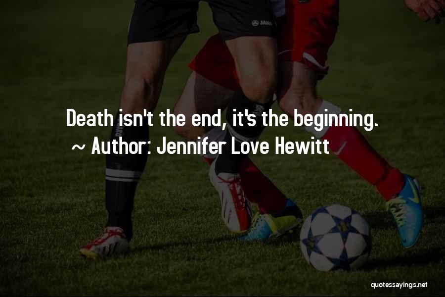 The End Beginning Quotes By Jennifer Love Hewitt