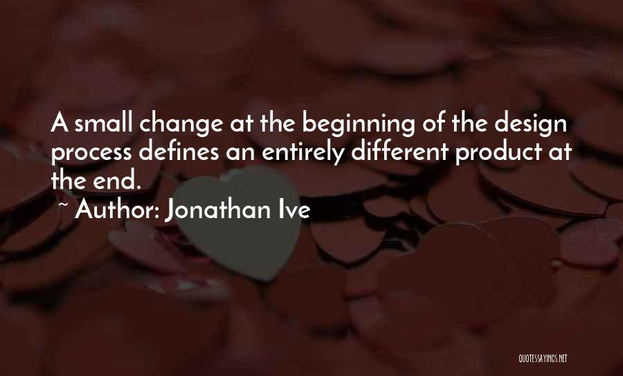 The End Beginning Quotes By Jonathan Ive