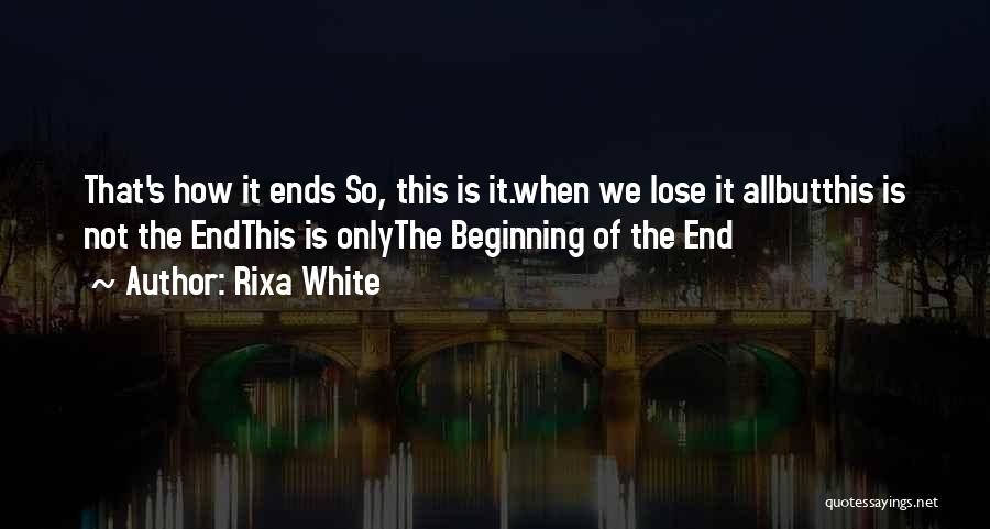 The End Beginning Quotes By Rixa White
