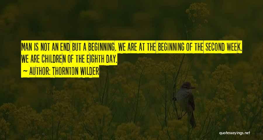 The End Beginning Quotes By Thornton Wilder