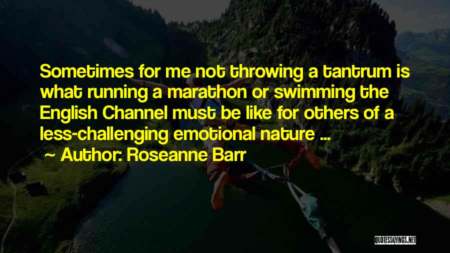 The English Channel Quotes By Roseanne Barr