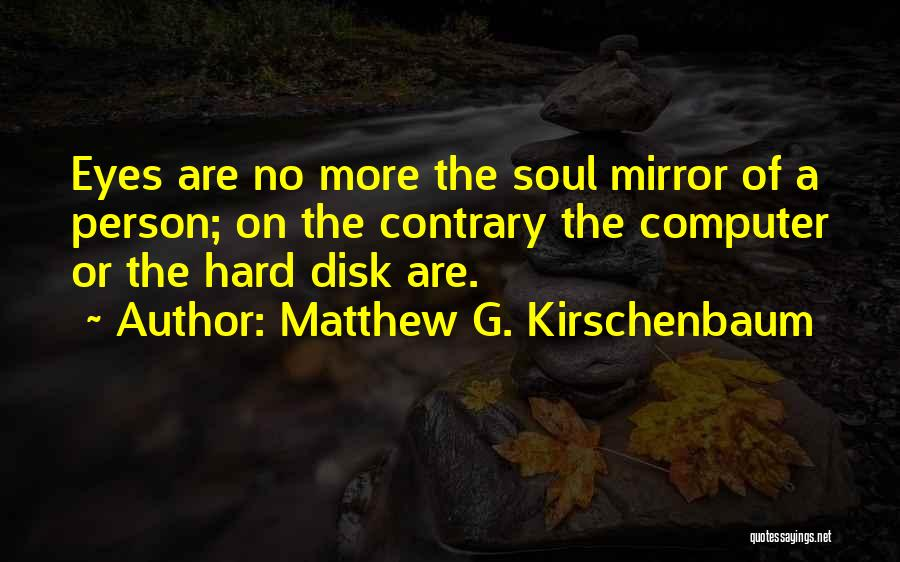 The Eyes Are The Mirror Of The Soul Quotes By Matthew G. Kirschenbaum