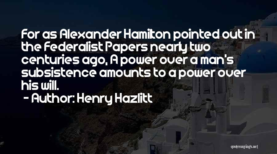 The Federalist Papers Quotes By Henry Hazlitt