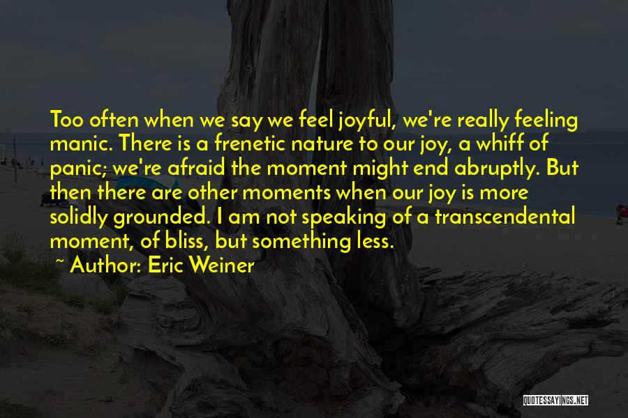 The Feeling Of Happiness Quotes By Eric Weiner