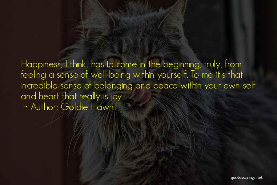 The Feeling Of Happiness Quotes By Goldie Hawn