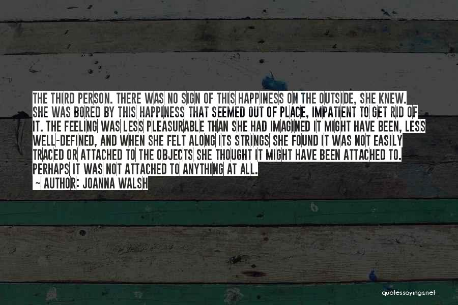 The Feeling Of Happiness Quotes By Joanna Walsh
