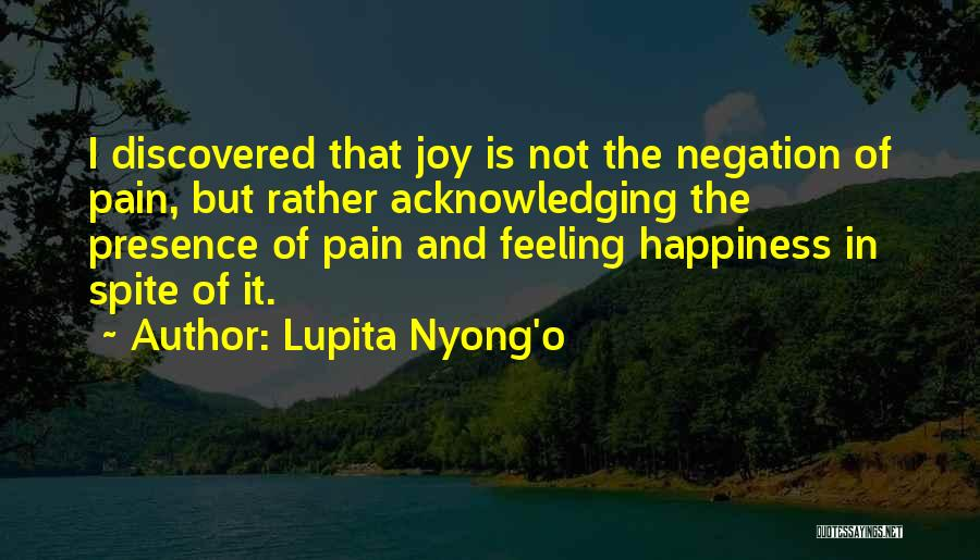 The Feeling Of Happiness Quotes By Lupita Nyong'o