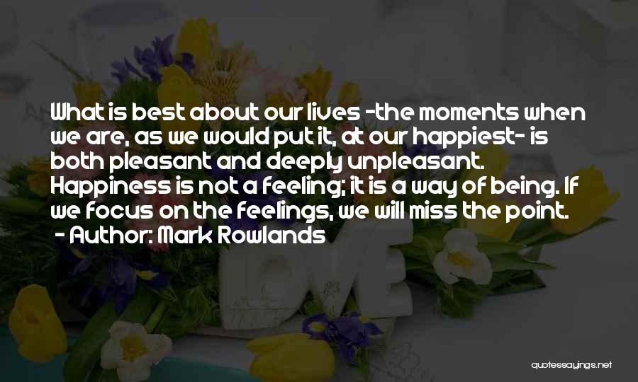 The Feeling Of Happiness Quotes By Mark Rowlands