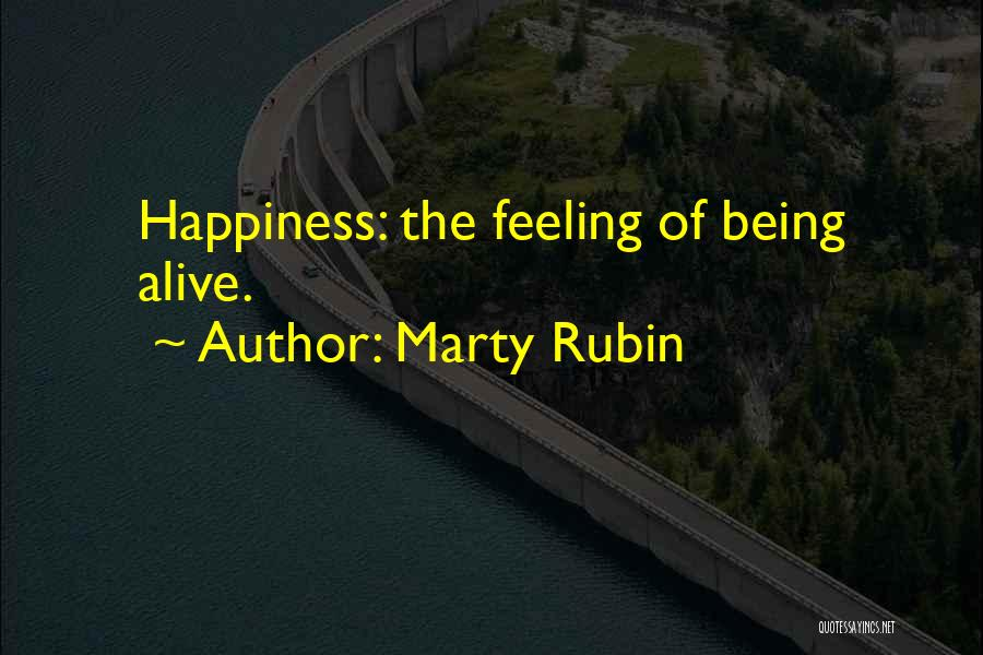 The Feeling Of Happiness Quotes By Marty Rubin