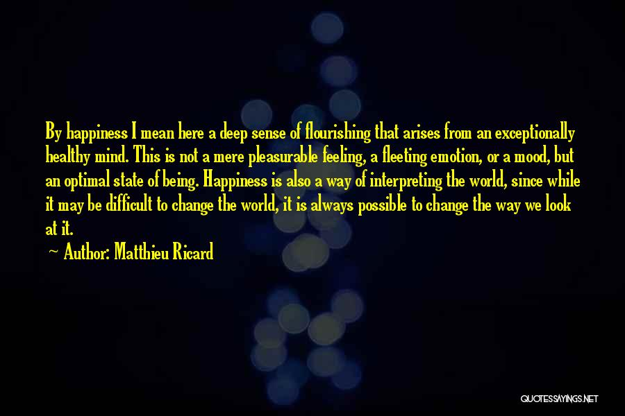 The Feeling Of Happiness Quotes By Matthieu Ricard