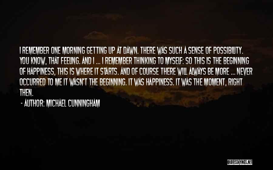 The Feeling Of Happiness Quotes By Michael Cunningham