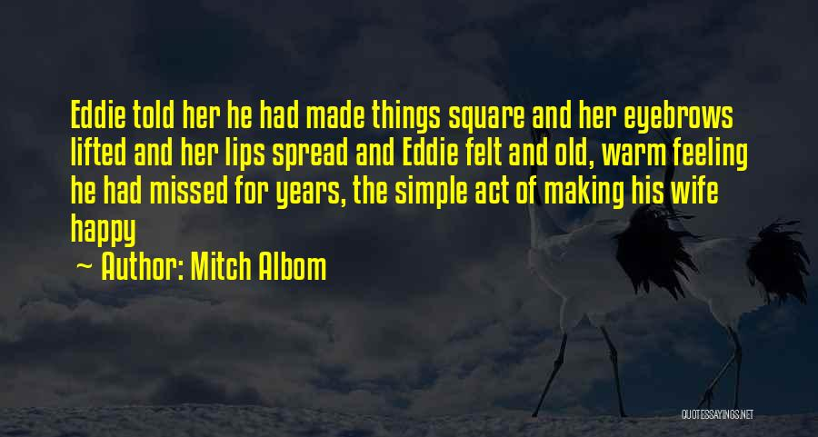 The Feeling Of Happiness Quotes By Mitch Albom