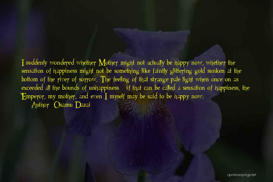 The Feeling Of Happiness Quotes By Osamu Dazai