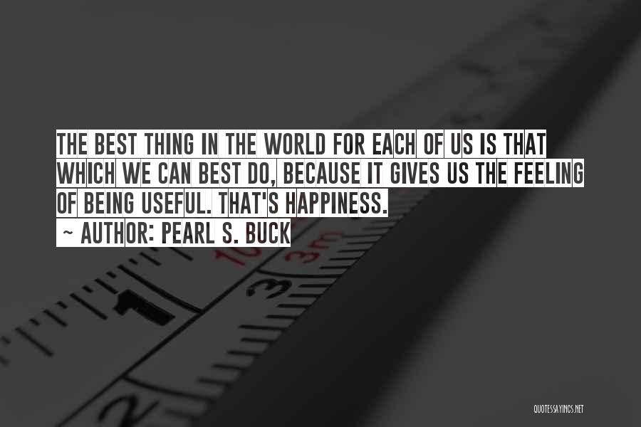 The Feeling Of Happiness Quotes By Pearl S. Buck