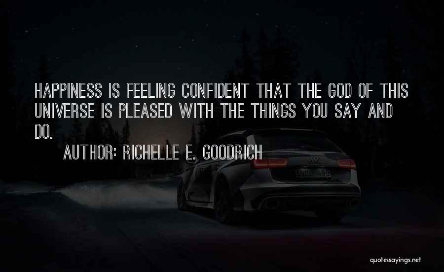 The Feeling Of Happiness Quotes By Richelle E. Goodrich