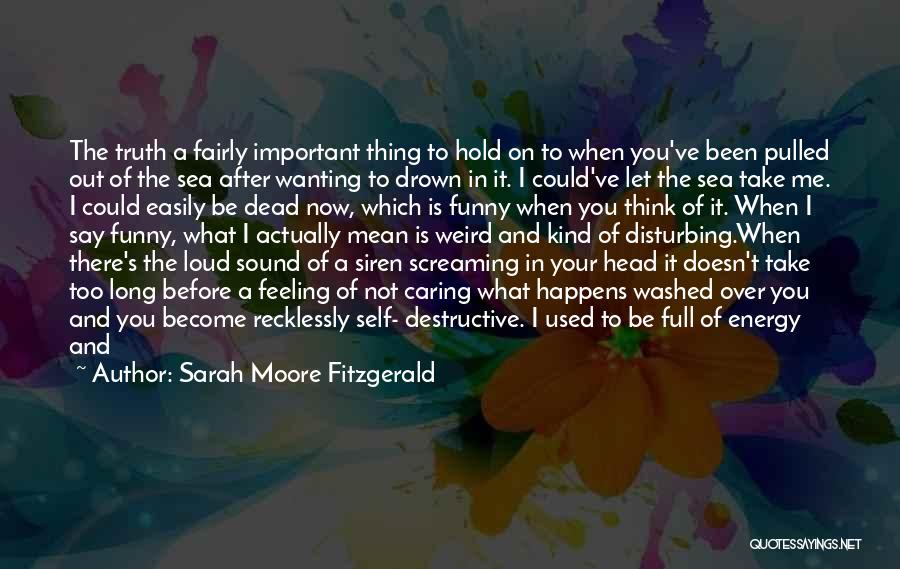 The Feeling Of Happiness Quotes By Sarah Moore Fitzgerald