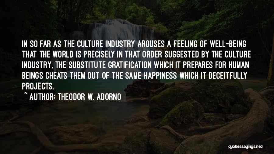 The Feeling Of Happiness Quotes By Theodor W. Adorno