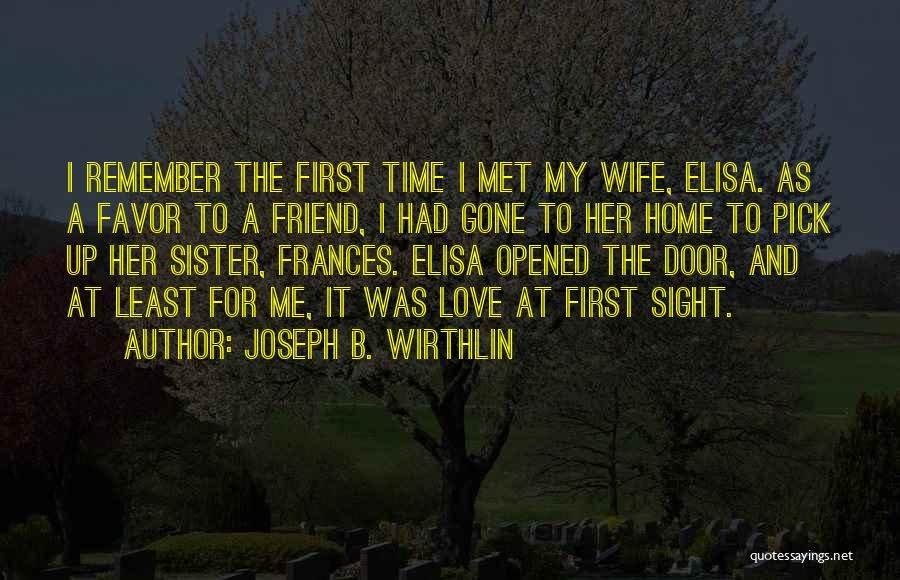 The First Time We Met Love Quotes By Joseph B. Wirthlin