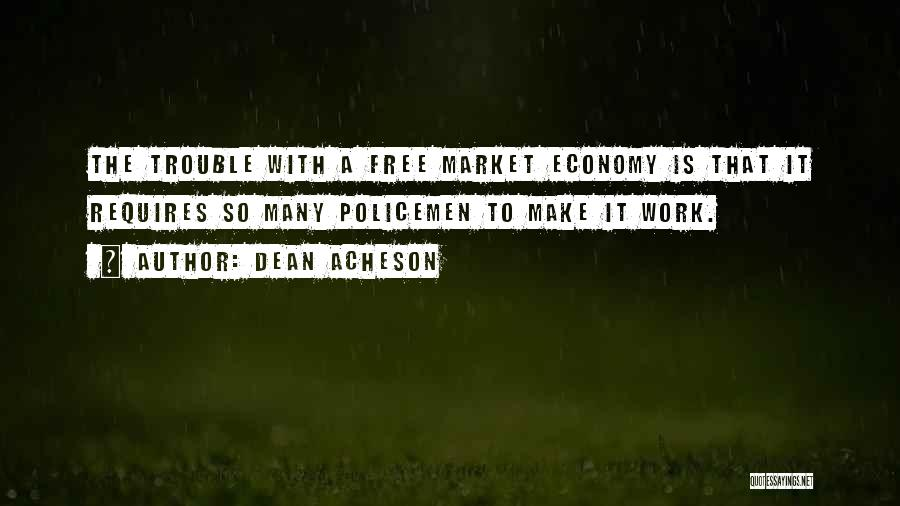 The Free Market Economy Quotes By Dean Acheson