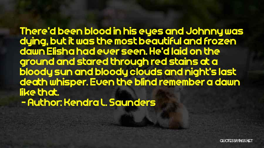 The Frozen Ground Quotes By Kendra L. Saunders
