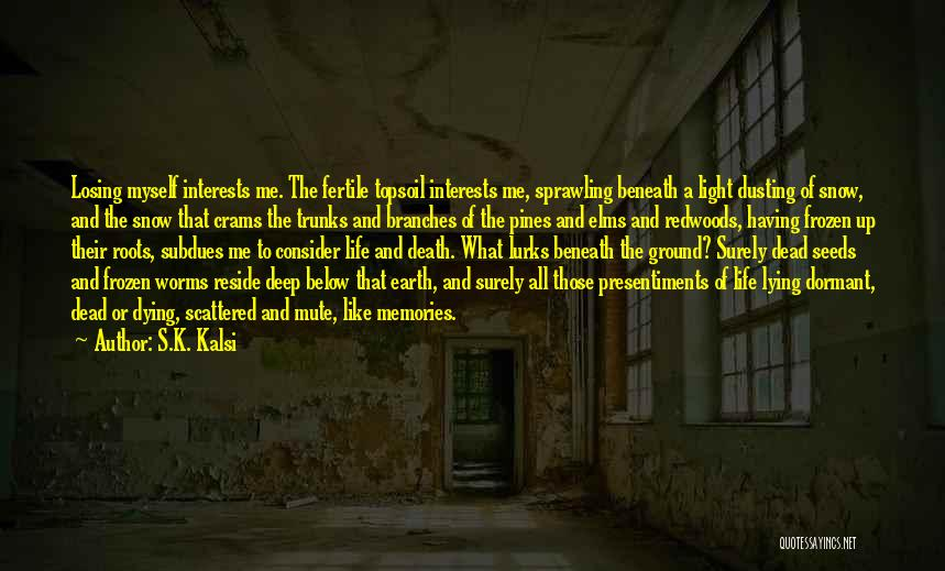 The Frozen Ground Quotes By S.K. Kalsi