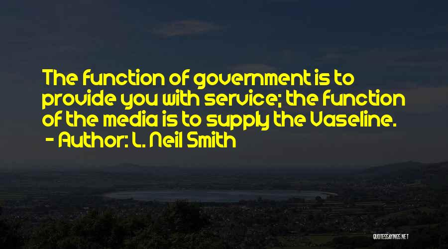 The Function Of Government Quotes By L. Neil Smith