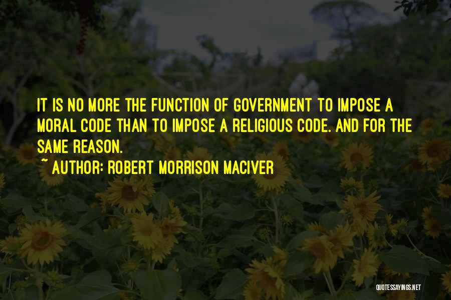 The Function Of Government Quotes By Robert Morrison MacIver