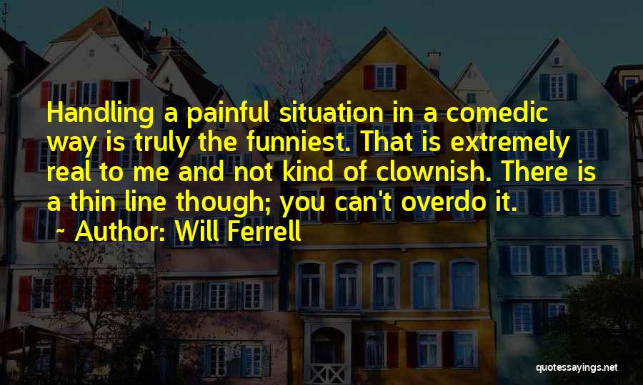 The Funniest Will Ferrell Quotes By Will Ferrell