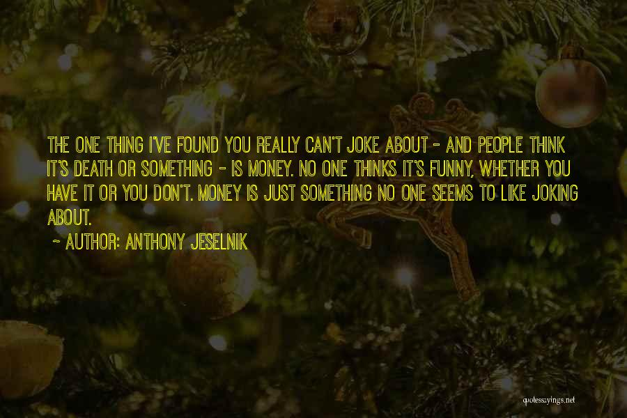 The Funny Quotes By Anthony Jeselnik
