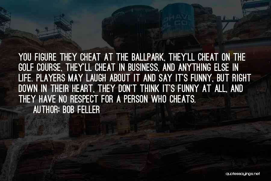 The Funny Quotes By Bob Feller