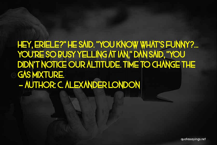 The Funny Quotes By C. Alexander London