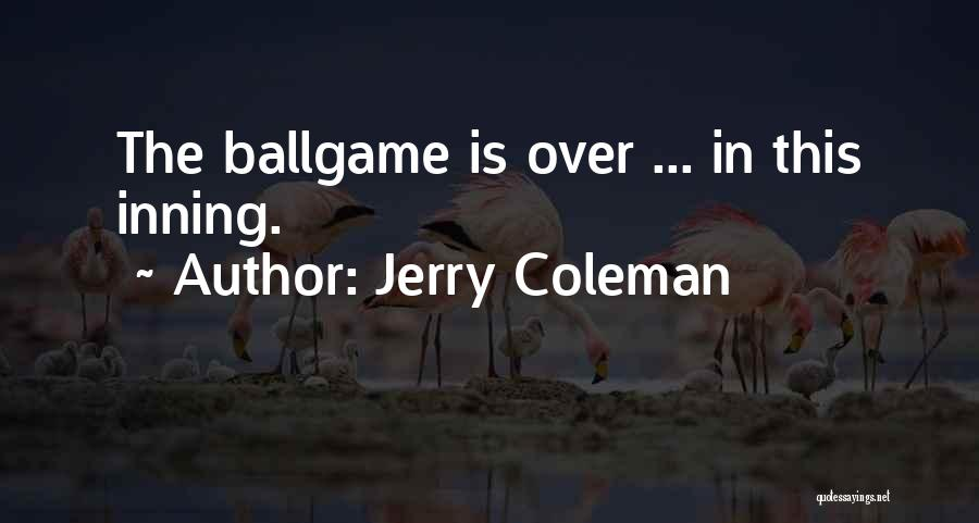 The Funny Quotes By Jerry Coleman