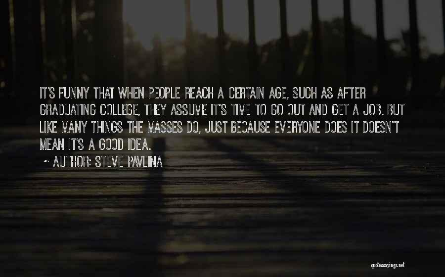 The Funny Quotes By Steve Pavlina