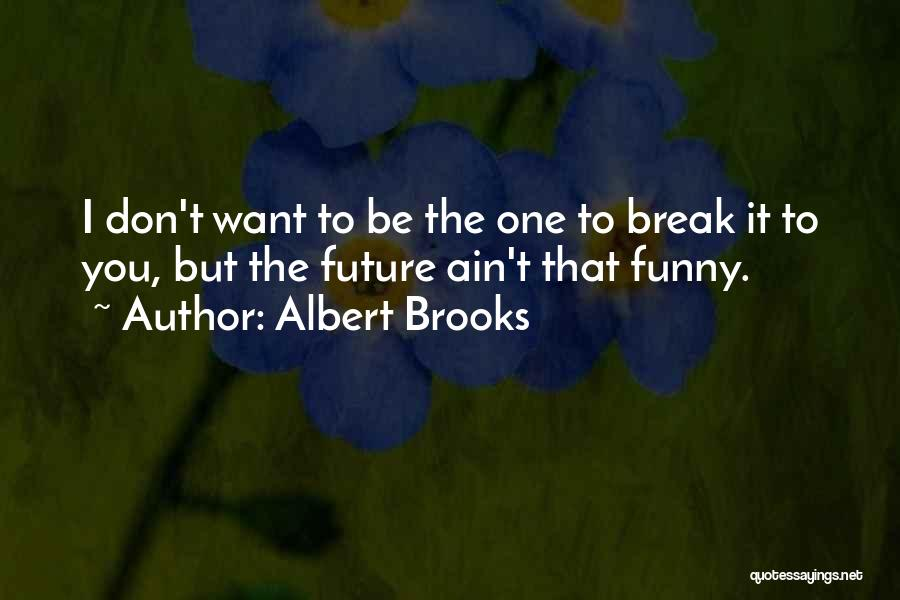The Future Funny Quotes By Albert Brooks