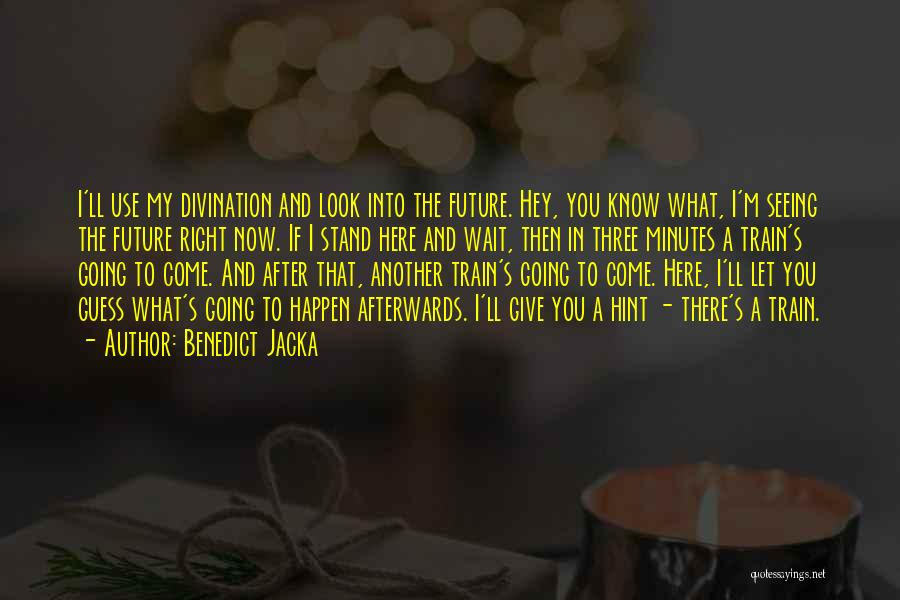 The Future Funny Quotes By Benedict Jacka