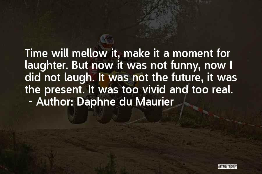 The Future Funny Quotes By Daphne Du Maurier